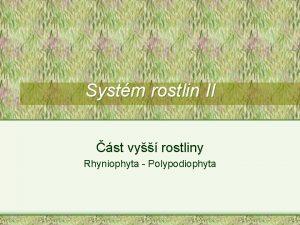 Systm rostlin II st vy rostliny Rhyniophyta Polypodiophyta