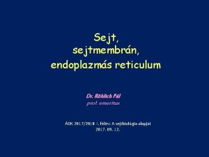 Sejt sejtmembrn endoplazms reticulum Dr Rhlich Pl prof