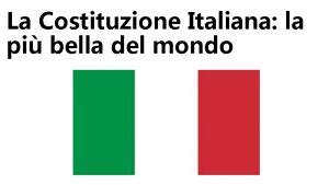 La Costituzione Italiana la pi bella del mondo