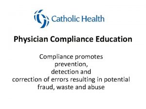 Physician Compliance Education Compliance promotes prevention detection and