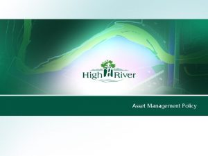 Asset Management Policy Asset Management Policy Themes Evolving