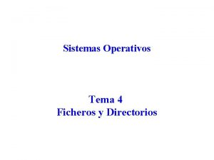 Sistemas Operativos Tema 4 Ficheros y Directorios Contenido