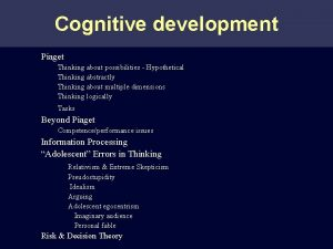 Cognitive development Piaget Thinking about possibilities Hypothetical Thinking