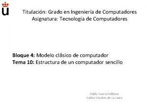 Titulacin Grado en Ingeniera de Computadores Asignatura Tecnologa