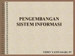 PENGEMBANGAN SISTEM INFORMASI YESSY YANITASARI ST DEFINISI Pengembangan