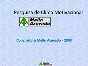 Pesquisa de Clima Motivacional Construtora Mello Azevedo 2008