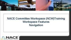 NACE Committee Workspace NCWTraining Workspace Features Navigation NACE