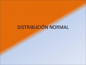 DISTRIBUCIN NORMAL Distribucin Normal Uno de estos modelos