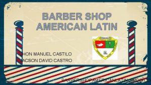 BARBER SHOP AMERICAN LATIN JHON MANUEL CASTILO JACSON