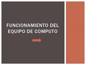FUNCIONAMIENTO DEL EQUIPO DE COMPUTO LAS FUNCIONES DEL