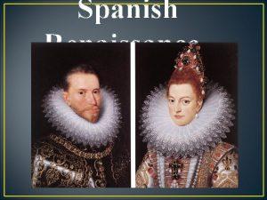 Spanish Renaissance Renaissance Drama in Spain Spanish Renaissance