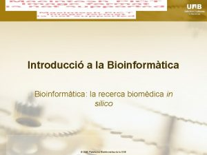 Introducci a la Bioinformtica la recerca biomdica in