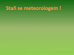 Sta se meteorologem Sta se meteorologem ci dostali