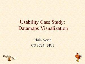 Usability Case Study Datamaps Visualization Chris North CS