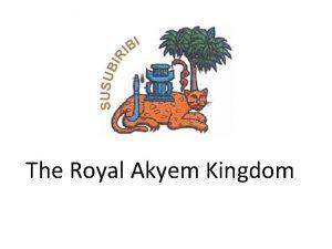 The Royal Akyem Kingdom Historical Background Emerged during