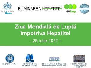 Ziua Mondial de Lupt mpotriva Hepatitei 28 iulie