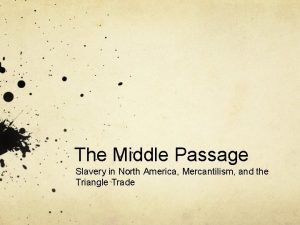 The Middle Passage Slavery in North America Mercantilism