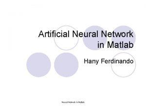Artificial Neural Network in Matlab Hany Ferdinando Neural