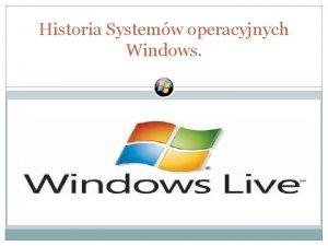 Historia Systemw operacyjnych Windows Spis Treci 14 Microsoft