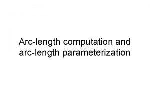 Arclength computation and arclength parameterization Arclength computation Parametric