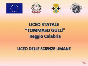 LICEO STATALE TOMMASO GULL Reggio Calabria LICEO DELLE