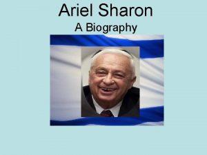 Ariel Sharon A Biography 1928 Ariel Sharon was