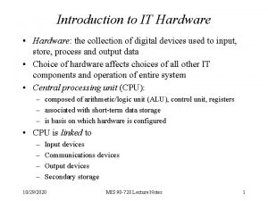Introduction to IT Hardware Hardware the collection of