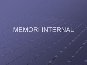 MEMORI INTERNAL Karakteristik Sistem Memori Lokasi Kapasitas Satuan