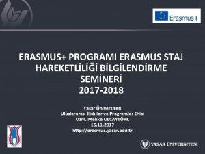 ERASMUS PROGRAMI ERASMUS STAJ HAREKETLL BLGLENDRME SEMNER 2017