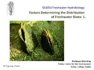 ES 3053 Freshwater Hydrobiology Factors Determining the Distribution