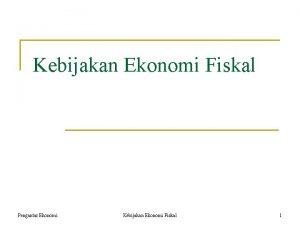 Kebijakan Ekonomi Fiskal Pengantar Ekonomi Kebijakan Ekonomi Fiskal
