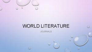 WORLD LITERATURE JOURNALS JOURNALS EACH DAY UNLESS THERE