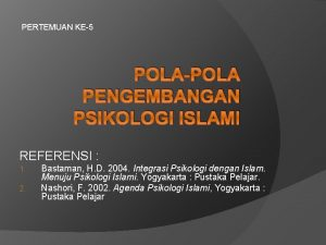 PERTEMUAN KE5 POLAPOLA PENGEMBANGAN PSIKOLOGI ISLAMI REFERENSI 1