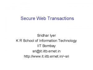 Secure Web Transactions Sridhar Iyer K R School