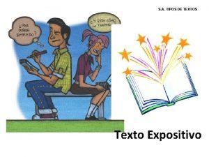 S A TIPOS DE TEXTOS Texto Expositivo Textos