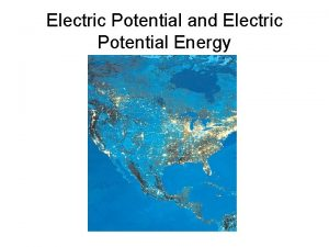 Electric Potential and Electric Potential Energy Learning Objectives
