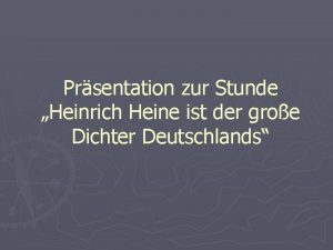 Prsentation zur Stunde Heinrich Heine ist der groe