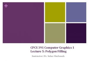 CPCS 391 Computer Graphics 1 Lecture 5 Polygon