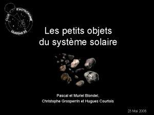 Les petits objets du systme solaire Pascal et