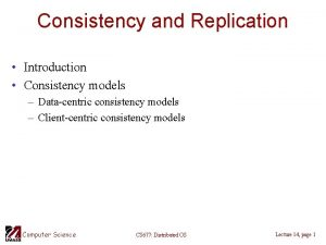 Consistency and Replication Introduction Consistency models Datacentric consistency