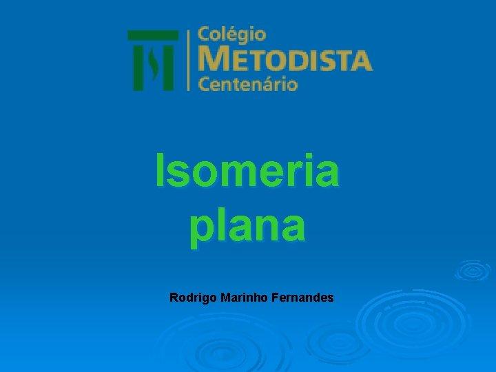Isomeria plana Rodrigo Marinho Fernandes Isomeria o fenmeno
