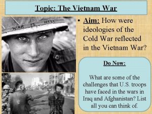 Topic The Vietnam War Aim How were ideologies