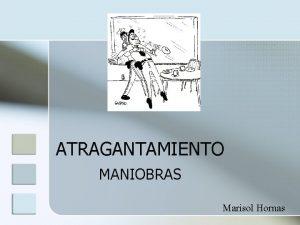 ATRAGANTAMIENTO MANIOBRAS Marisol Hornas Por qu nos atragantamos