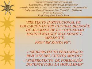 PROYECTO INSTITUCIONAL DE EDUCACIN INTERCULTURAL BILINGE Escuela Primaria