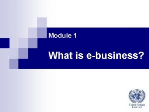 Module 1 What is ebusiness Agenda Ebusiness and