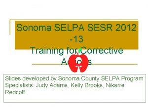 Sonoma SELPA SESR 2012 13 Training for Corrective