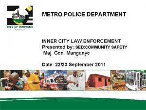 METRO POLICE DEPARTMENT INNER CITY LAW ENFORCEMENT Presented