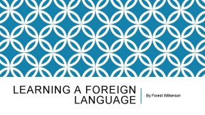 LEARNING A FOREIGN LANGUAGE By Forest Wilkerson Over