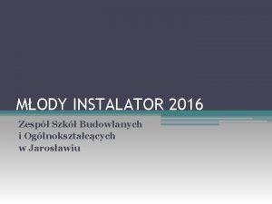 MODY INSTALATOR 2016 Zesp Szk Budowlanych i Oglnoksztaccych