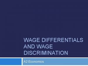 WAGE DIFFERENTIALS AND WAGE DISCRIMINATION A 2 Economics